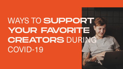 7 Ways to Support Your Favorite Creators Through Tough Times