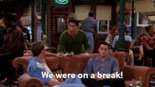 """""""We were on a BREAK"""""""