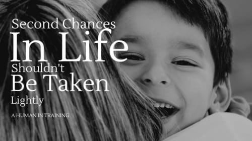 Second Chances In Life Shouldn't Be Taken Lightly