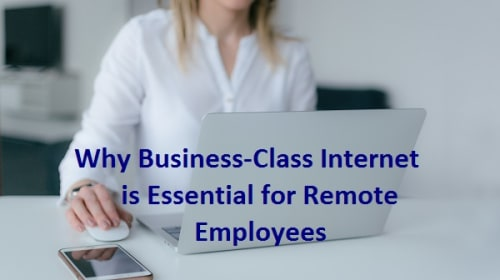 Why Business Class Internet Is Essential For Remote Employees