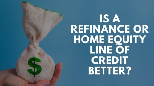Is a Refinance or Home Equity Line of Credit Better?
