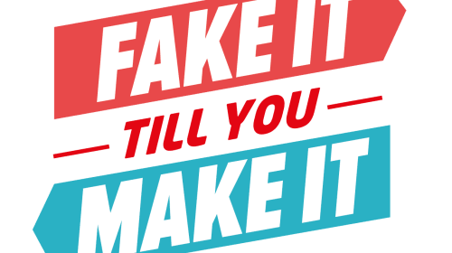 Fake it till you make it!