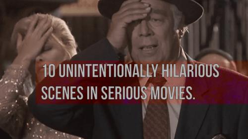10 unintentionally hillarious scenes