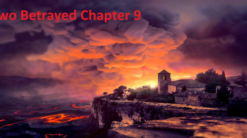 Two Betrayed Chapter 9