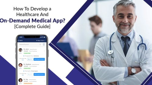How to develop healthcare and on-demand medical app?  [Complete Guide]