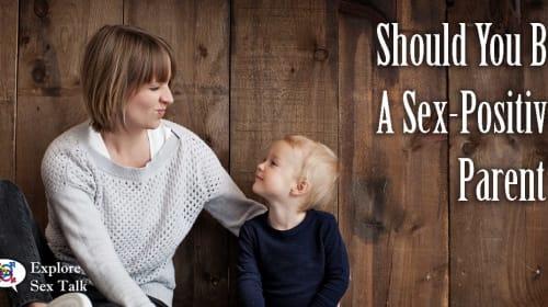 Should You Be a Sex-Positive Parent