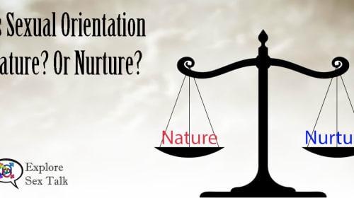 Is Sexual Orientation Nature? or Nurture?
