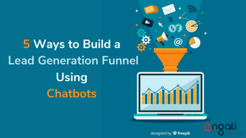 5 Ways to Build a Lead Generation Funnel Using Chatbots — Engati Blog