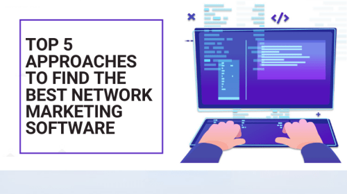 Network Marketing Software -Top Five Approaches to Find the Best Network Marketing Software