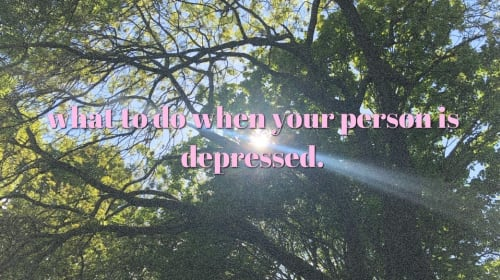 What to do when your person is depressed.