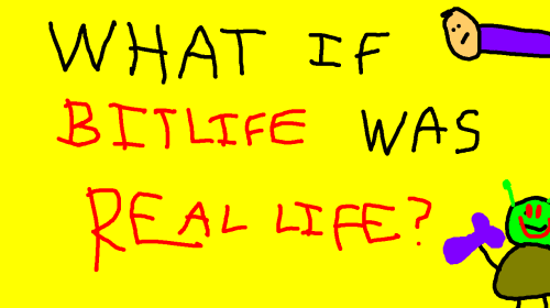 What if BitLife was Real Life?