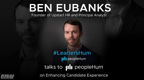 The Need For A Shift In Candidate Experience – Ben Eubanks [Interview]