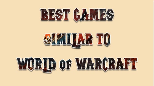 Best Games Similar To World of Warcraft