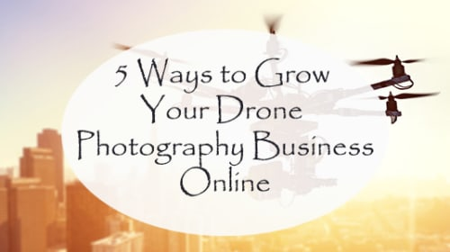 5 Ways to Grow Your Drone Photography Business Online