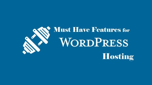 6 Must-Have Features For Best WordPress Hosting