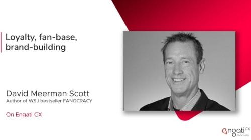 Building a loyal fan-base for your brand | David Scott | Engati CX