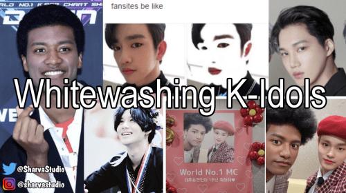 Whitewashed K-Idols