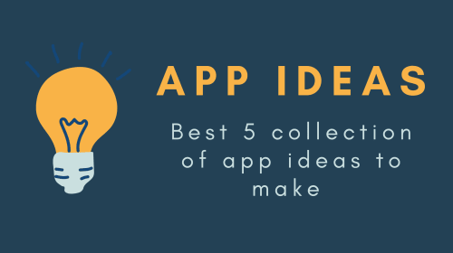 5 App Ideas to Build and Grow up your Coding skills