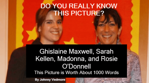 Ghislaine Maxwell, Sarah Kellen, Madonna, and Rosie O'Donnell - This Picture is Worth About 1000 Words.