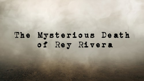 Rey Rivera: an Unsolved Mystery