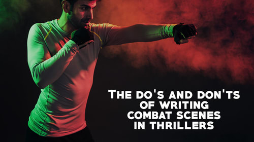 The Do's and Don'ts of Writing Combat Scenes in Thrillers