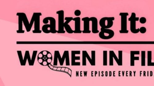 Escaping Through Filmmaking - Making It: Women in Film