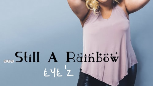 Still A Rainbow by Eye'z