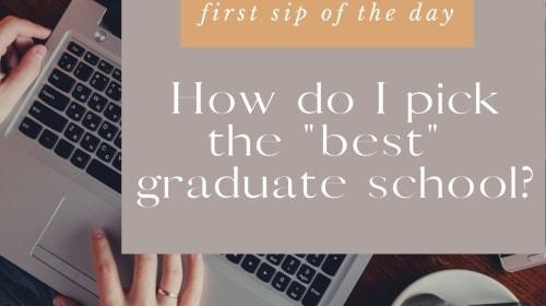 "How do I pick the ""best"" graduate school?"