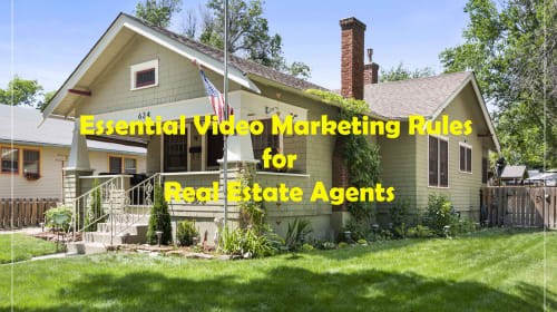 Essential Video Marketing Rules For Real Estate Agent