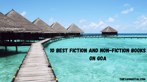 10 BEST FICTION AND NON-FICTION BOOKS ON GOA