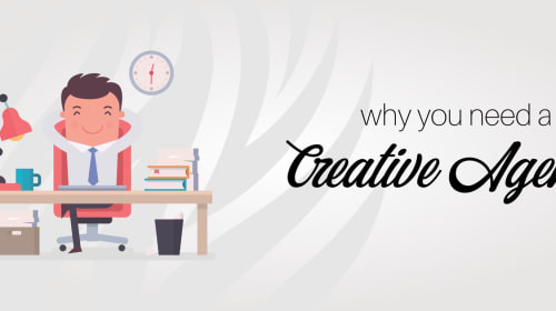 WHY YOU NEED A CREATIVE AGENCY?