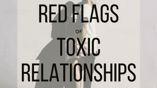 5 Major Red Flags of Toxic Relationships