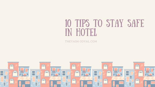 10 Important Tips To Stay Safe In A Hotel