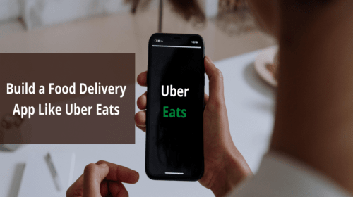 How to Build a Food Delivery App Like Uber Eats?