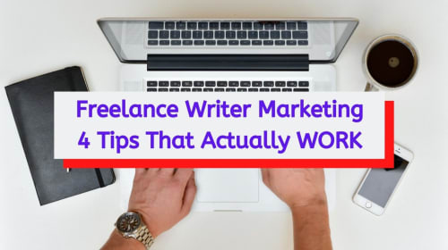 4 Tips To Market Yourself As A Freelance Writer That Actually Work