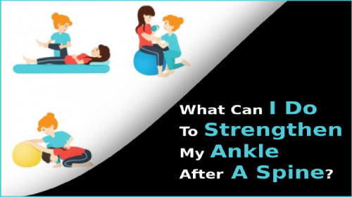What can I do to strengthen my ankle after a spine?