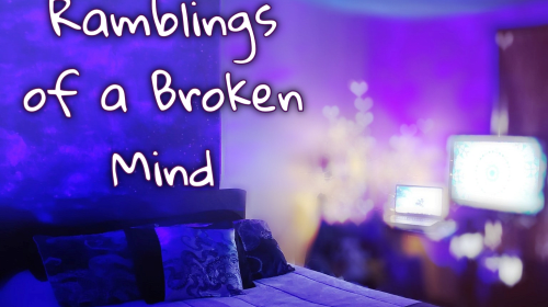 Ramblings of a Broken Mind
