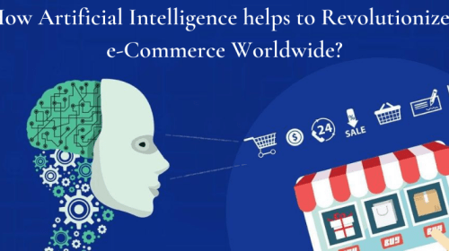 How Artificial Intelligence helps to Revolutionized e-Commerce Worldwide?