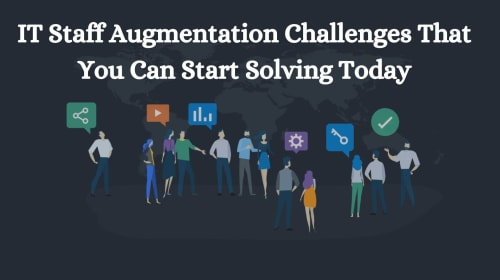 IT Staff Augmentation Challenges That You Can Start Solving Today