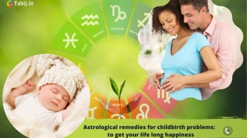 Astrological remedies for childbirth problems: to get your life long happiness