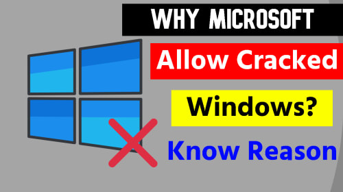 Why Microsoft Allow Cracked Software?