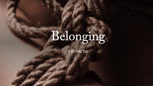 Belonging: A BDSM Tale