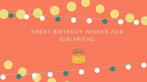 Sweet birthday wishes for Girlfriend