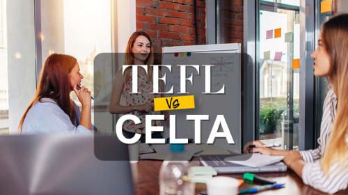 CELTA Vs. TEFL: Similar Yet Different