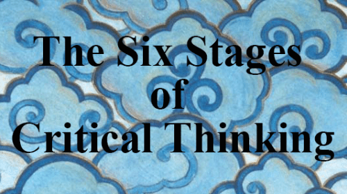 The Six Stages of Critical Thinking