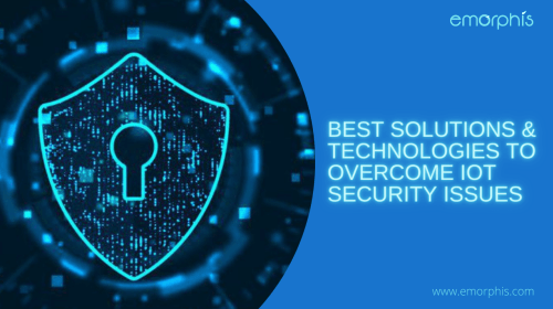 IoT App Development: Best Solutions and Technologies to Overcome IoT Security Issues