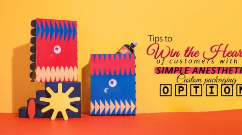 Tips To Win The Heart of Customers With Simple Anesthetic Custom Packaging Option