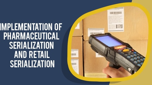 Implementation of Pharmaceutical Serialization and Retail Serialization