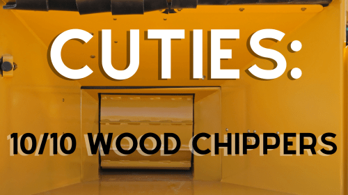 Cuties Review: 10/10 Wood Chippers