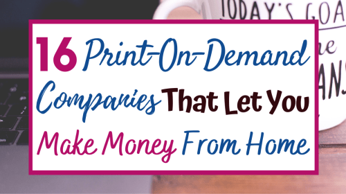 16 Print-On-Demand Companies That Let You Make Money From Home